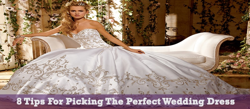 The Perfect Wedding.8 Tips For Picking The Perfect Wedding Dress Wedding Latest